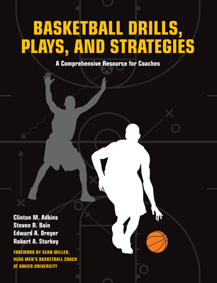 Basketball Drills, Plays and Strategies: A Comprehensive Resource for Coaches - Adkins, Clint, and Bain, Steven, and Dreyer, Edward