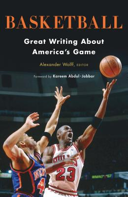 Basketball: Great Writing about America's Game: A Library of America Special Publication - Wolff, Alexander (Editor), and Abdul-Jabbar, Kareem (Foreword by)