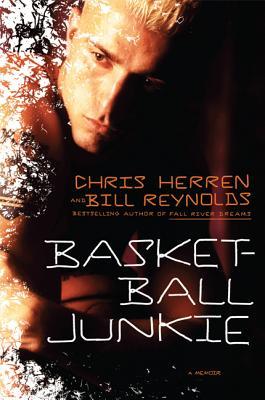 Basketball Junkie: A Memoir - Herren, Chris, and Reynolds, Bill