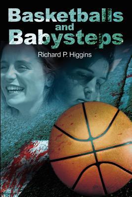 Basketballs and Babysteps - Higgins, Richard P