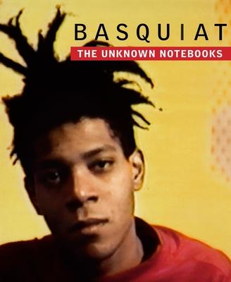 Basquiat: The Unknown Notebooks: The Unknown Notebooks - Basquiat, Jean-Michel