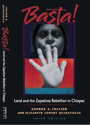 Basta!: Land and the Zapatista Rebellion in Chiapas - Collier, George A, and Quaratiello, Elizabeth Lowery