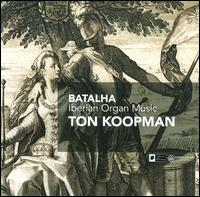 Batalha: Iberian Organ Music - Ton Koopman (organ)