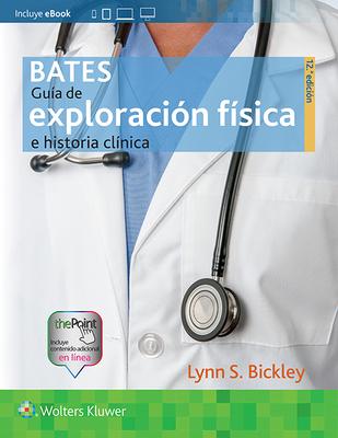 Bates. Gu?a de Exploraci?n F?sica E Historia Cl?nica - Bickley, Lynn S, MD, Facp