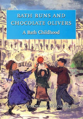 Bath Buns and Chocolate Olivers: A Bath Childhood - Willoughby, Rosamund