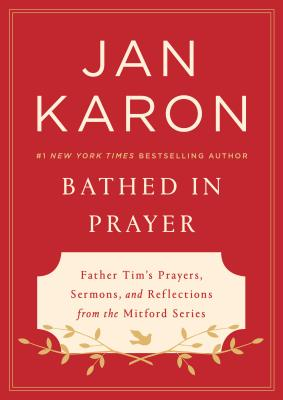 Bathed In Prayer: Father Tim's Prayers, Sermons, and Reflections from the Mitford Series - Karon, Jan