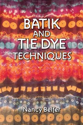 Batik and Tie Dye Techniques - Belfer, Nancy