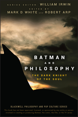 Batman and Philosophy: The Dark Knight of the Soul - Irwin, William (Editor), and White, Mark D (Editor), and Arp, Robert (Editor)
