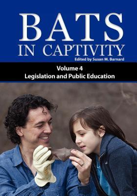 Bats in Captivity IV - Barnard, Susan M (Editor)