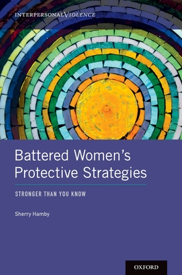 Battered Women's Protective Strategies: Stronger Than You Know - Hamby, Sherry