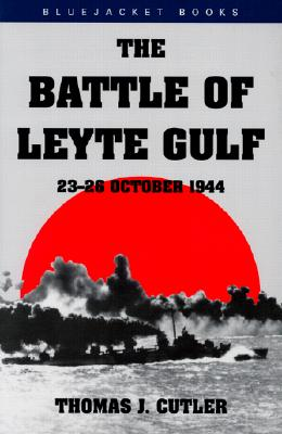 Battle of Leyte Gulf: 23-26 October 1944 - Cutler, Thomas J