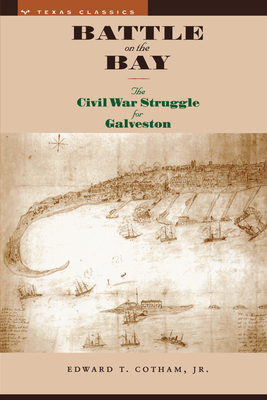 Battle on the Bay: The Civil War Struggle for Galveston - Cotham, Edward T Jr