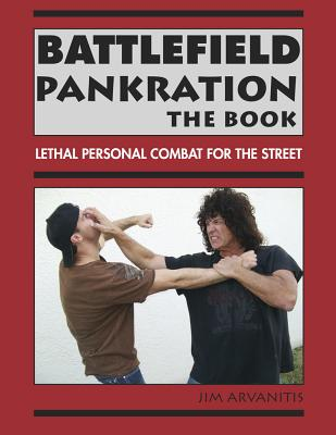 Battlefield Pankration: The Book: Lethal Personal Combat for the Street - Arvanitis, Jim