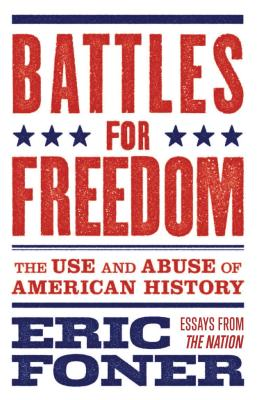 Battles for Freedom: The Use and Abuse of American History - Foner, Eric, and Kreitner, Richard (Editor)