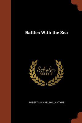 Battles with the Sea - Ballantyne, Robert Michael