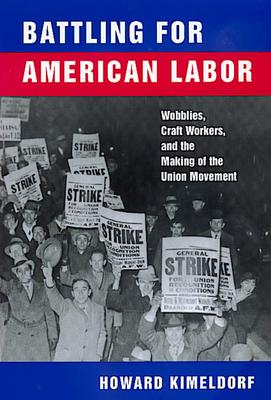Battling for American Labor - Kimeldorf, Howard