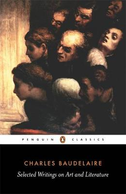 Baudelaire: Selected Writings on Art and Literature - Bauldelaire, Charles, and Baudelaire, Charles P, and Charvet, P E (Translated by)