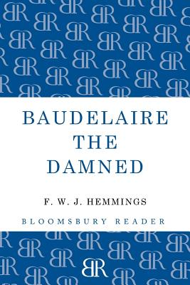 Baudelaire the Damned: A Biography - Hemmings, F. W. J.