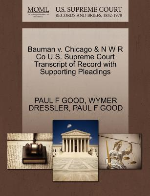 Bauman V. Chicago & N W R Co U.S. Supreme Court Transcript of Record with Supporting Pleadings - Good, Paul F, and Dressler, Wymer