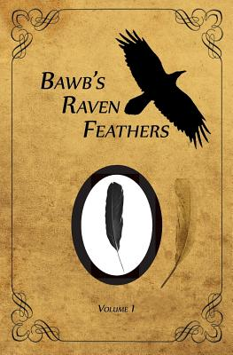 Bawb's Raven Feathers Volume I: Reflections on the Simple Things in Life - Chomany, Robert