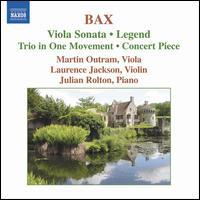 Bax: Viola Sonata; Legend; Trio in One Movement; Concert Piece - Julian Rolton (piano); Laurence Jackson (violin); Martin Outram (viola)