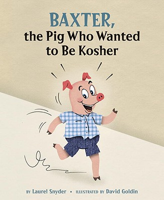 Baxter, the Pig Who Wanted to Be Kosher - Snyder, Laurel, and Goldin, David (Illustrator)
