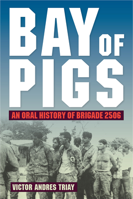 Bay of Pigs: An Oral History of Brigade 2506 - Triay, Victor Andres