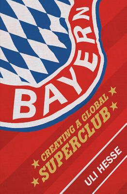Bayern: Creating a Global Superclub - Hesse, Uli
