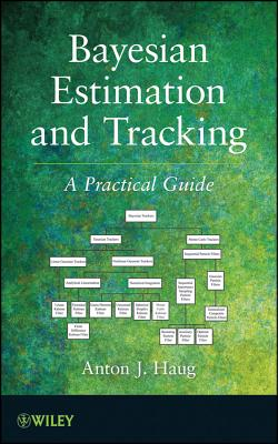 Bayesian Estimation and Tracking: A Practical Guide - Haug, Anton J