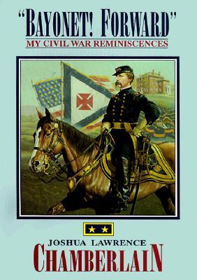 Bayonet! Forward My Civil War Reminiscences - Chamberlain, Joshua Lawrence