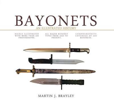 Bayonets: An Illustrated History - Brayley, Martin J