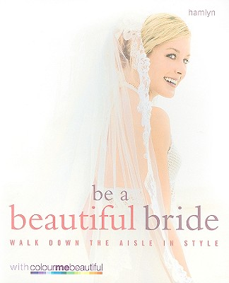 Be a Beautiful Bride: Walk Down the Aisle in Style - Henderson, Veronique, and Henshaw, Pat