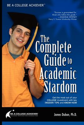 Be a College Achiever: The Complete Guide to Academic Stardom - Duban, James