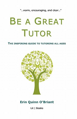 Be a Great Tutor: The Inspiring Guide to Tutoring All Ages - O'Briant, Erin Quinn