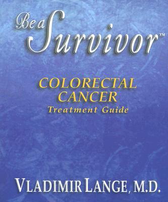 Be a Survivor Colorectal Cancer Treatment Guide - Lange, Vladimir, MD