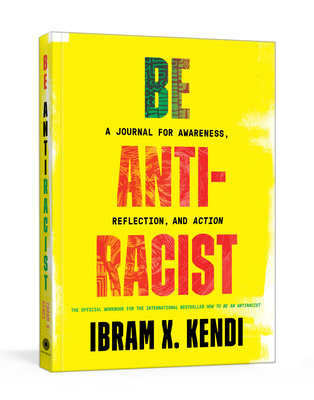 Be Antiracist: A Journal for Awareness, Reflection, and Action - Kendi, Ibram X