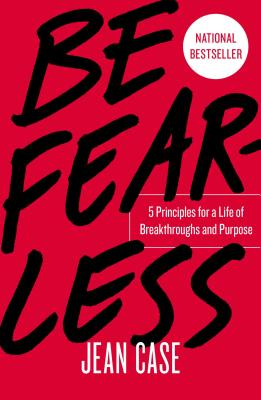 Be Fearless: 5 Principles for a Life of Breakthroughs and Purpose - Case, Jean