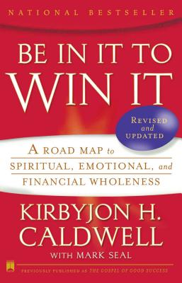 Be in It to Win It: A Road Map to Spiritual, Emotional, and Financial Wholeness - Caldwell, Kirbyjon H, and Seal, Mark