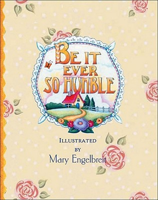 Be It Ever So Humble - Engelbreit, Mary