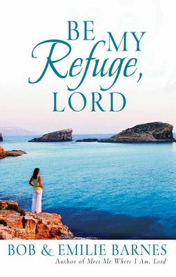 Be My Refuge, Lord - Barnes, Bob, and Barnes, Emilie