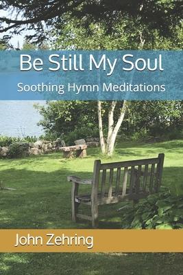 Be Still My Soul: Soothing Hymn Meditations - Zehring, John
