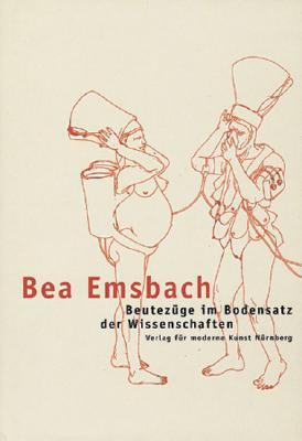 Bea Emsbach: Beutezüge Im Bodensatz Der Wissenschaften - Kuni, Verena (Text by), and Pohlen, Annelie (Text by), and Schafer, Edwin (Text by), and Sch&#xe4 Fer, Edwin (Text by)