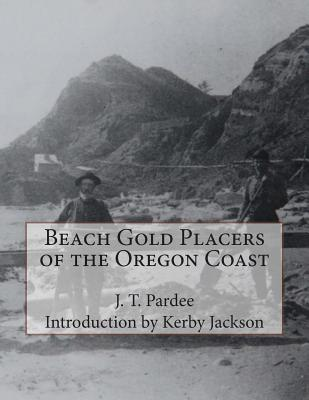 Beach Gold Placers of the Oregon Coast - Pardee, J T, and Jackson, Kerby (Introduction by)