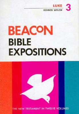 Beacon Bible Expositions, Volume 3: Luke - Welch, Reuben