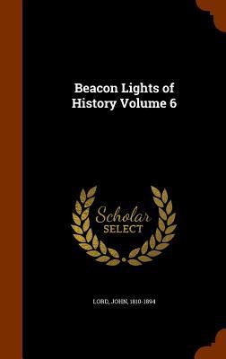 Beacon Lights of History Volume 6 - Lord, John