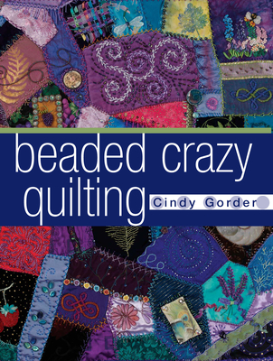 Beaded Crazy Quilting - Gorder, Cindy