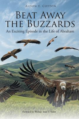 Beat Away the Buzzards: An Exciting Episode in the Life of Abraham - Cotton, Aldon E