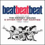 Beat, Beat, Beat! Volume One: The Mersey Sound & Other Mop Top Rarities 1962-63
