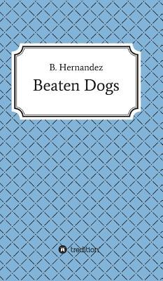Beaten Dogs - Hernandez, B