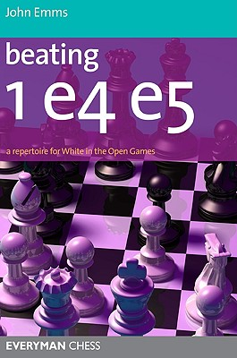 Beating 1e4 e5: A Repertoire for White in the Open Games - Emms, John